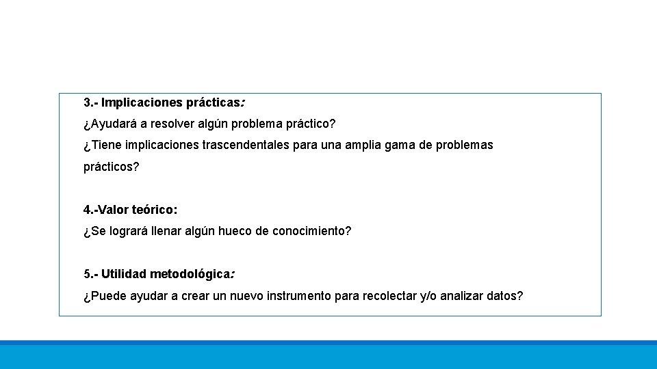 3. - Implicaciones prácticas: ¿Ayudará a resolver algún problema práctico? ¿Tiene implicaciones trascendentales