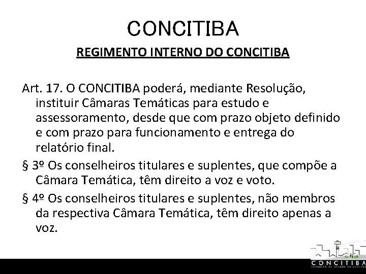 CONCITIBA REGIMENTO INTERNO DO CONCITIBA Art. 17. O CONCITIBA poderá, mediante Resolução, instituir Câmaras