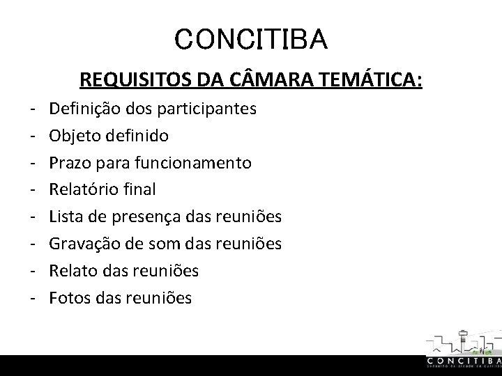 CONCITIBA REQUISITOS DA C MARA TEMÁTICA: - Definição dos participantes Objeto definido Prazo para