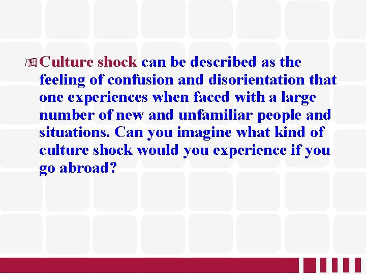 Culture shock can be described as the feeling of confusion and disorientation that