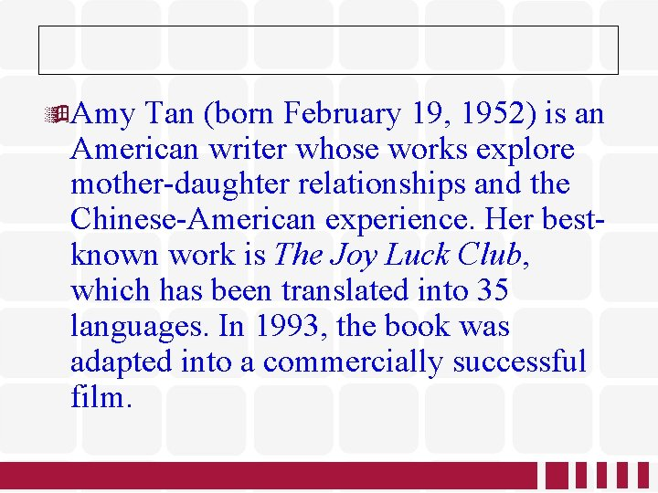 Amy Tan (born February 19, 1952) is an American writer whose works explore