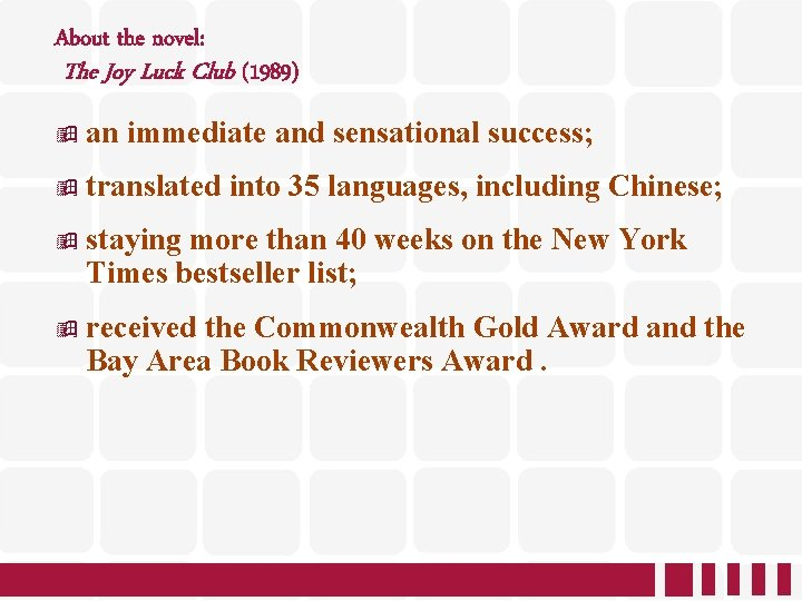 About the novel: The Joy Luck Club (1989) an immediate and sensational success; translated