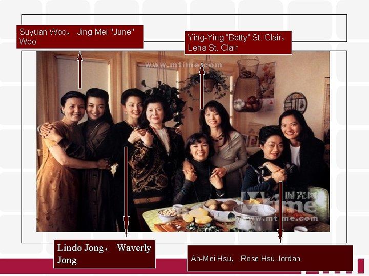 """Suyuan Woo, Jing-Mei """"June"""" Woo Lindo Jong, Waverly Jong Ying-Ying """"Betty"""" St. Clair, Lena"""