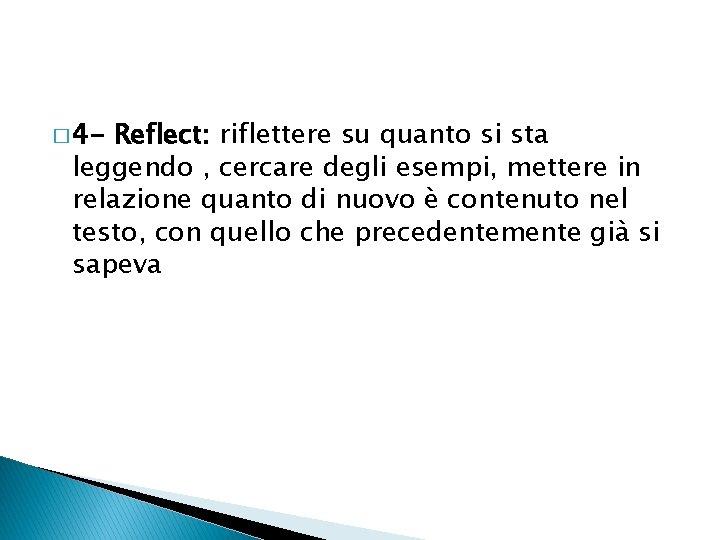 � 4 - Reflect: riflettere su quanto si sta leggendo , cercare degli esempi,