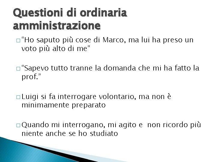"""Questioni di ordinaria amministrazione � """"Ho saputo più cose di Marco, ma lui ha"""