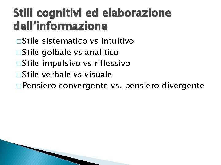 Stili cognitivi ed elaborazione dell'informazione � Stile sistematico vs intuitivo � Stile golbale vs