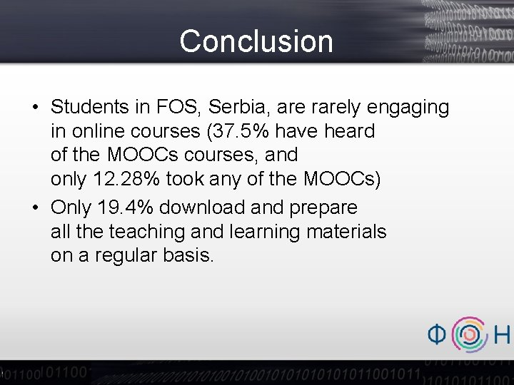Conclusion • Students in FOS, Serbia, are rarely engaging in online courses (37. 5%