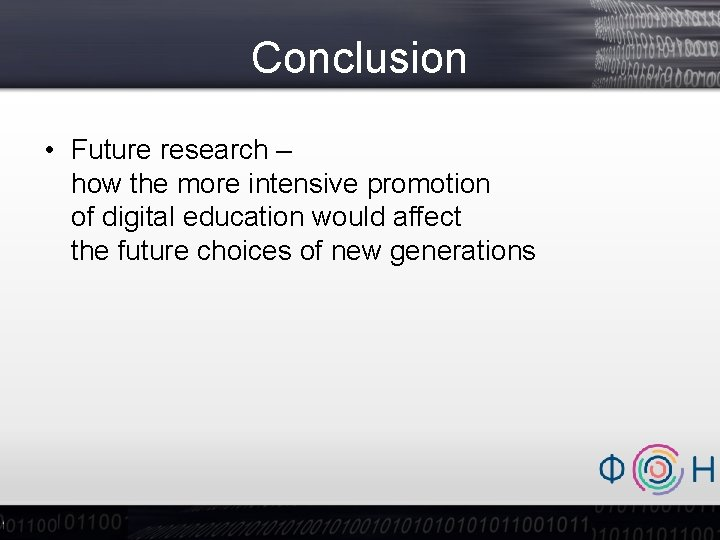 Conclusion • Future research – how the more intensive promotion of digital education would