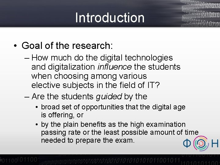 Introduction • Goal of the research: – How much do the digital technologies and