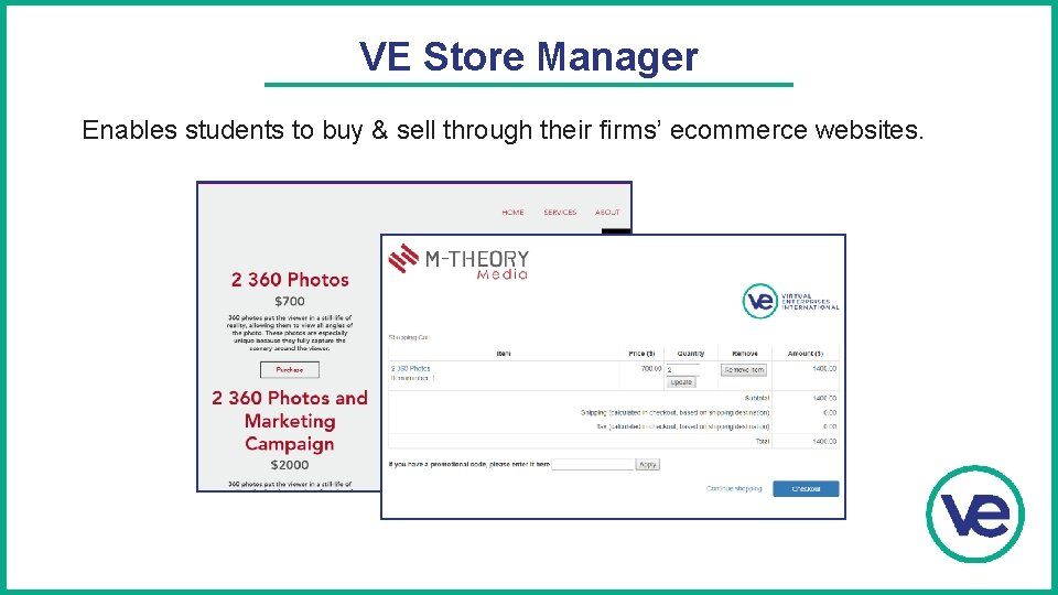 VE Store Manager Enables students to buy & sell through their firms' ecommerce websites.