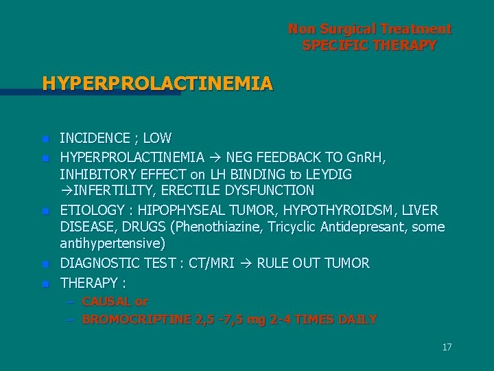 Non Surgical Treatment SPECIFIC THERAPY HYPERPROLACTINEMIA n n n INCIDENCE ; LOW HYPERPROLACTINEMIA NEG