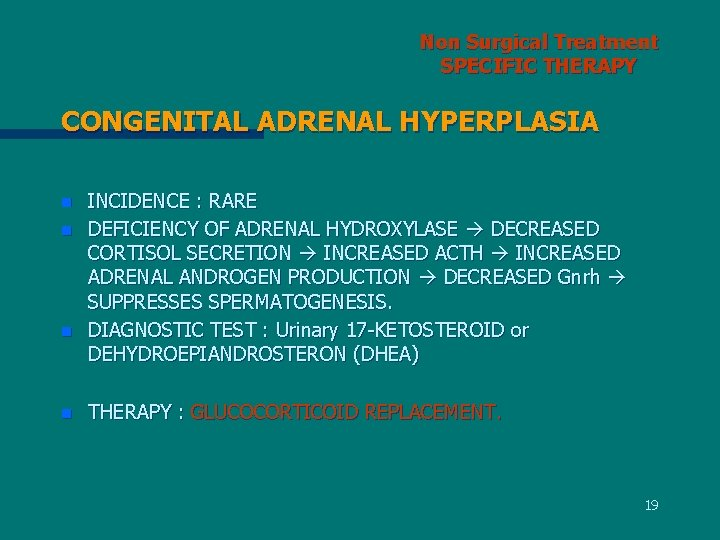 Non Surgical Treatment SPECIFIC THERAPY CONGENITAL ADRENAL HYPERPLASIA n n INCIDENCE : RARE DEFICIENCY