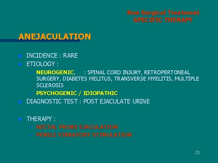 Non Surgical Treatment SPECIFIC THERAPY ANEJACULATION n n INCIDENCE : RARE ETIOLOGY : –
