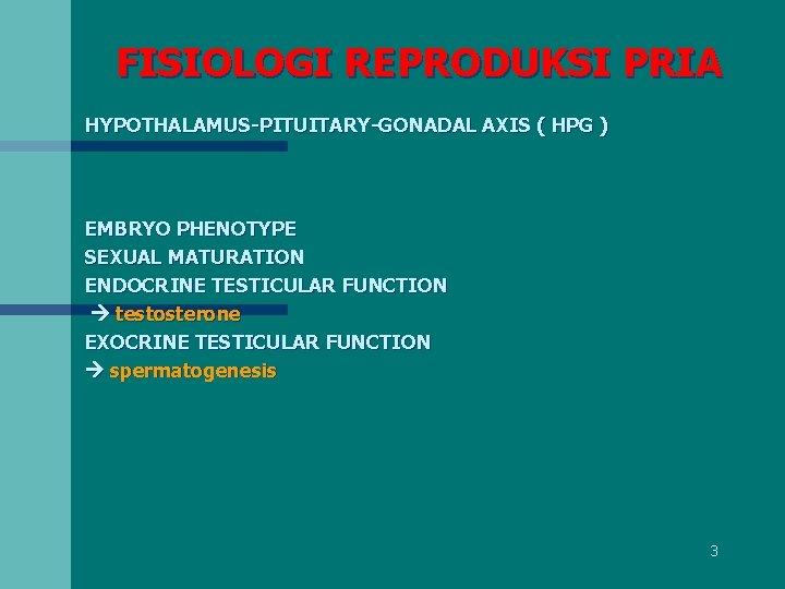FISIOLOGI REPRODUKSI PRIA HYPOTHALAMUS-PITUITARY-GONADAL AXIS ( HPG ) EMBRYO PHENOTYPE SEXUAL MATURATION ENDOCRINE TESTICULAR