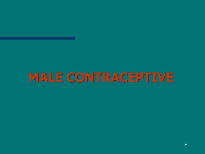 MALE CONTRACEPTIVE 34