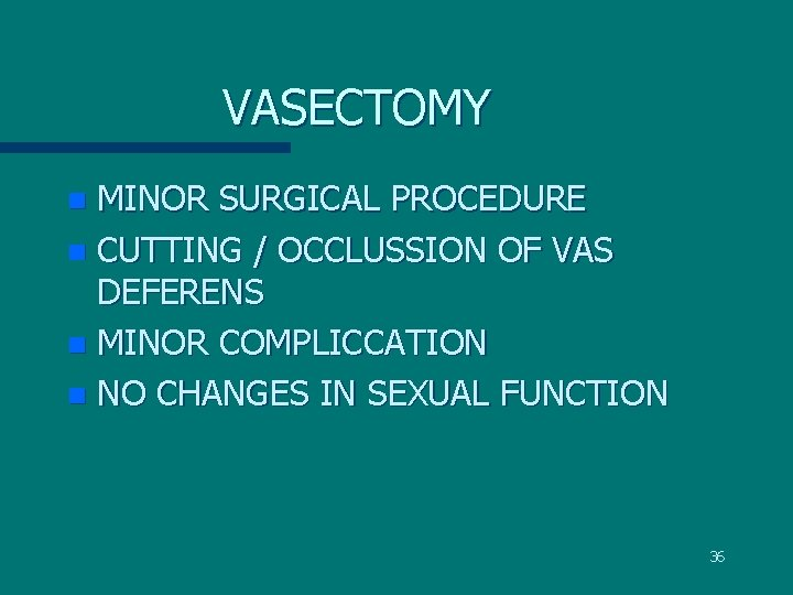 VASECTOMY MINOR SURGICAL PROCEDURE n CUTTING / OCCLUSSION OF VAS DEFERENS n MINOR COMPLICCATION