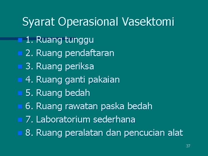 Syarat Operasional Vasektomi 1. Ruang tunggu n 2. Ruang pendaftaran n 3. Ruang periksa