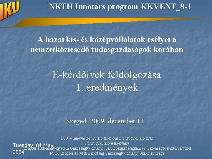 NKTH Innotárs program KKVENT_8 -1 A hazai kis- és középvállalatok esélyei a nemzetköziesedő tudásgazdaságok