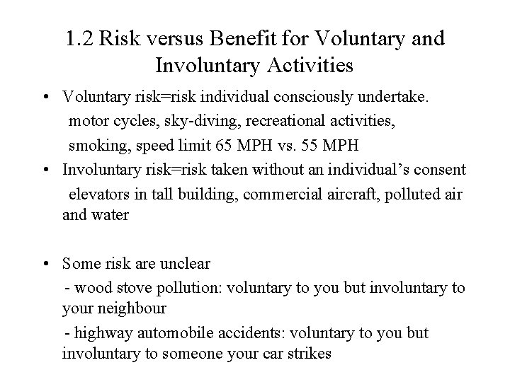 1. 2 Risk versus Benefit for Voluntary and Involuntary Activities • Voluntary risk=risk individual