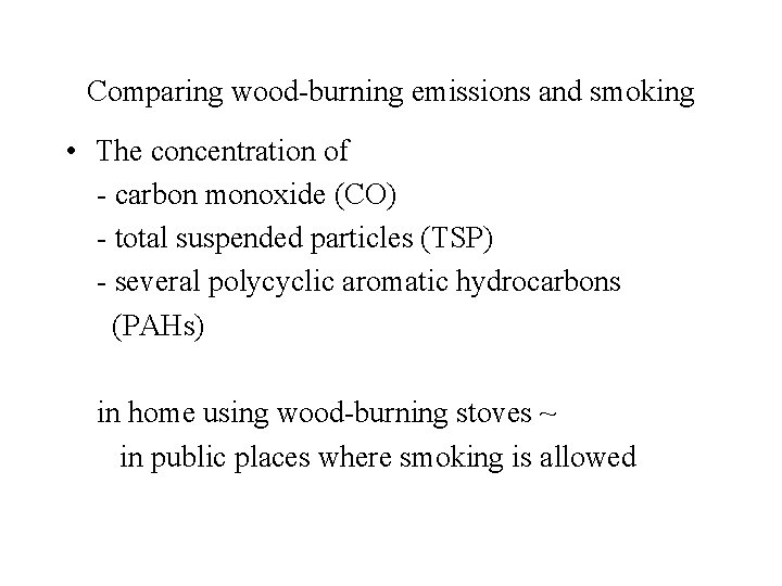 Comparing wood-burning emissions and smoking • The concentration of - carbon monoxide (CO) -