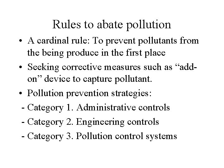 Rules to abate pollution • A cardinal rule: To prevent pollutants from the being