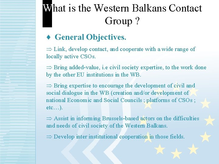 What is the Western Balkans Contact Group ? ♦ General Objectives. Þ Link, develop