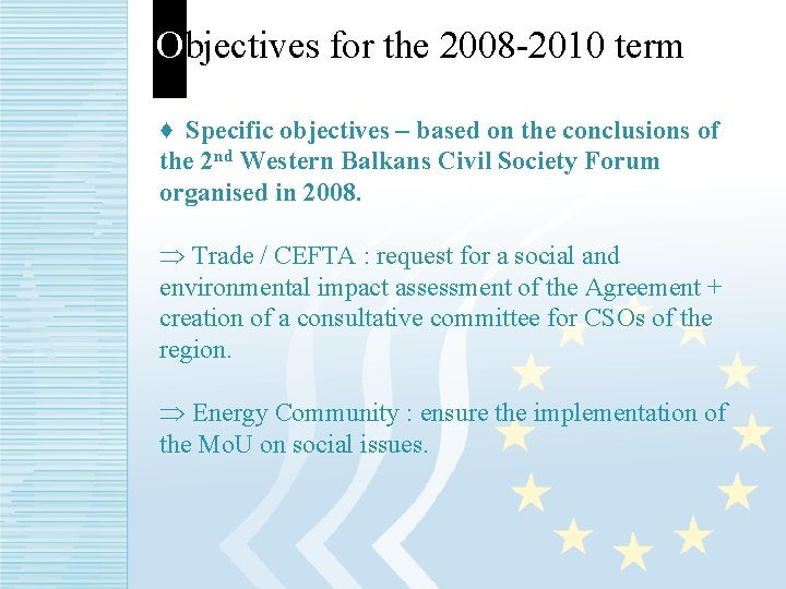 Objectives for the 2008 -2010 term. ♦ Specific objectives – based on the conclusions