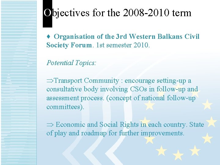 Objectives for the 2008 -2010 term. ♦ Organisation of the 3 rd Western Balkans