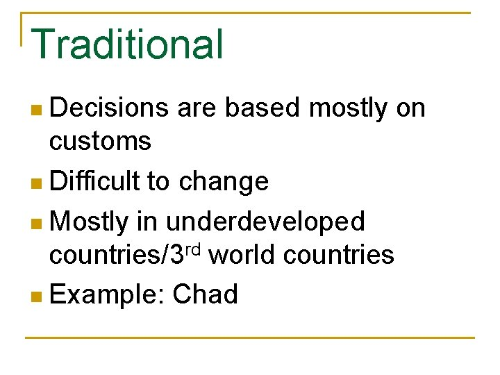 Traditional n Decisions are based mostly on customs n Difficult to change n Mostly