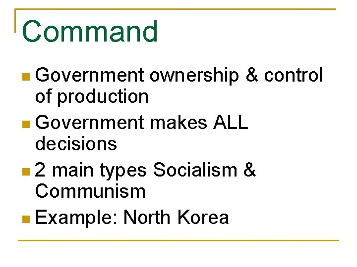 Command n Government ownership & control of production n Government makes ALL decisions n
