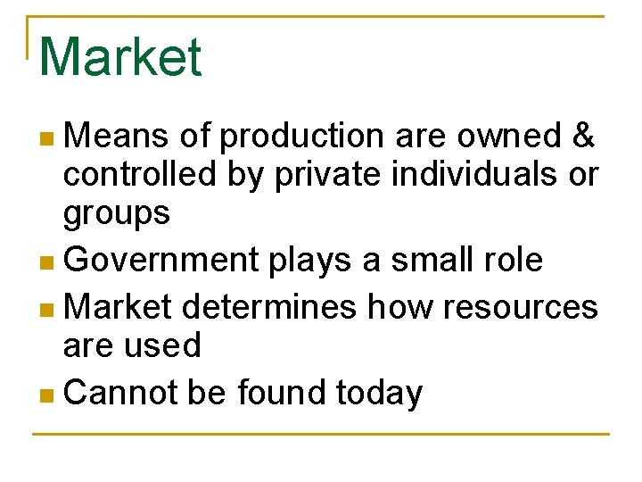 Market n Means of production are owned & controlled by private individuals or groups