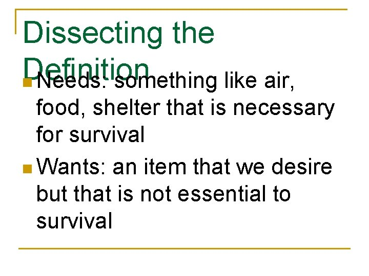 Dissecting the Definition n Needs: something like air, food, shelter that is necessary for
