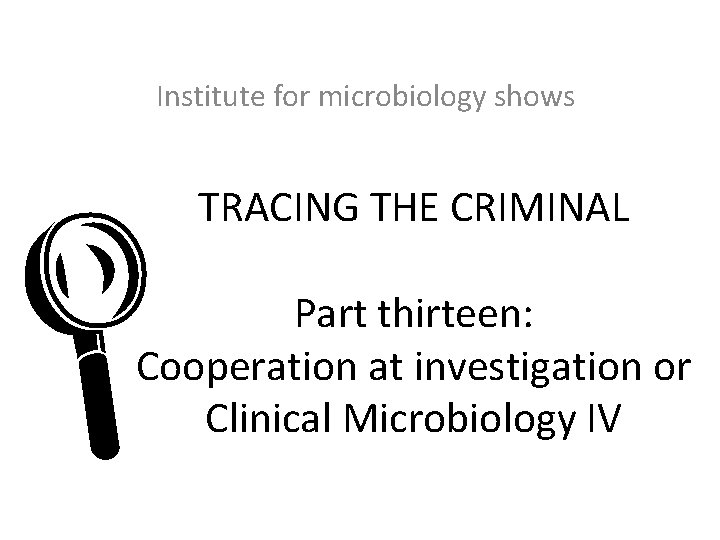 Institute for microbiology shows TRACING THE CRIMINAL L Part thirteen: Cooperation at investigation or