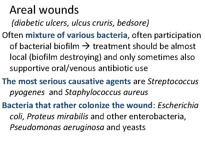 Areal wounds (diabetic ulcers, ulcus cruris, bedsore) Often mixture of various bacteria, often participation