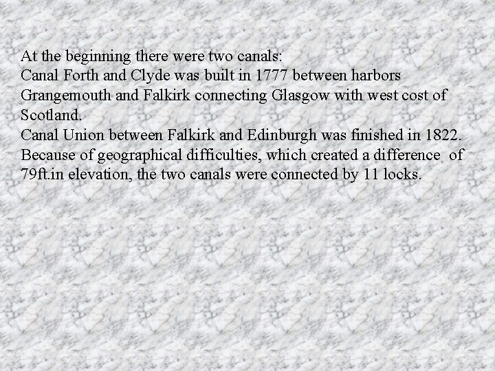 At the beginning there were two canals: Canal Forth and Clyde was built in