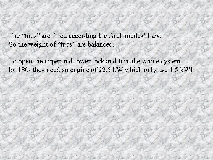 """The """"tubs"""" are filled according the Archimedes' Law. So the weight of """"tubs"""" are"""