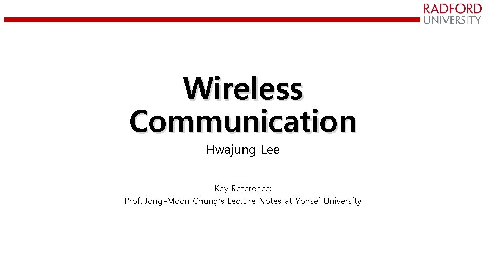 Wireless Communication Hwajung Lee Key Reference: Prof. Jong-Moon Chung's Lecture Notes at Yonsei University