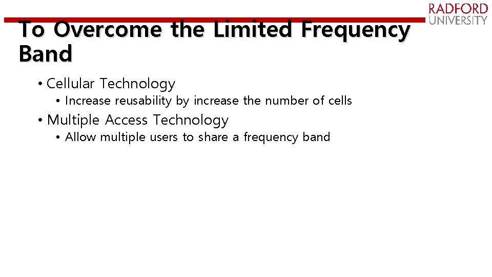 To Overcome the Limited Frequency Band • Cellular Technology • Increase reusability by increase