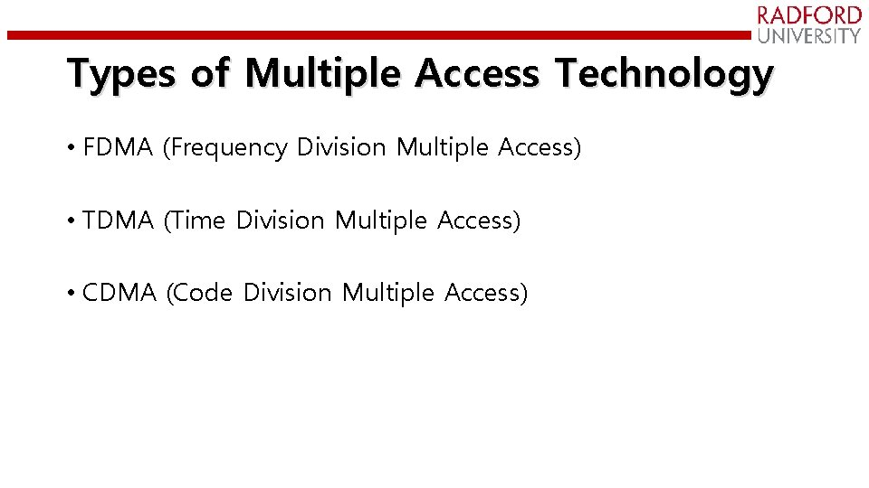 Types of Multiple Access Technology • FDMA (Frequency Division Multiple Access) • TDMA (Time