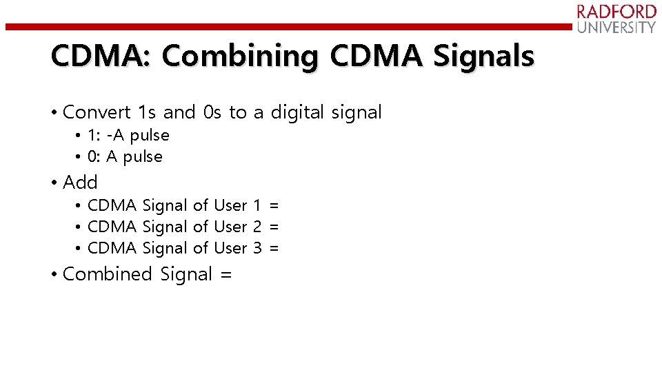 CDMA: Combining CDMA Signals • Convert 1 s and 0 s to a digital