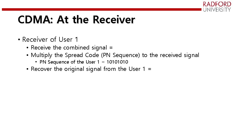 CDMA: At the Receiver • Receiver of User 1 • Receive the combined signal