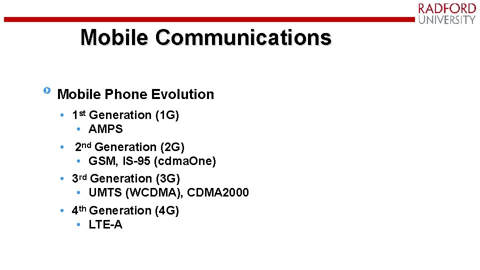 Mobile Communications Mobile Phone Evolution • 1 st Generation (1 G) • AMPS •