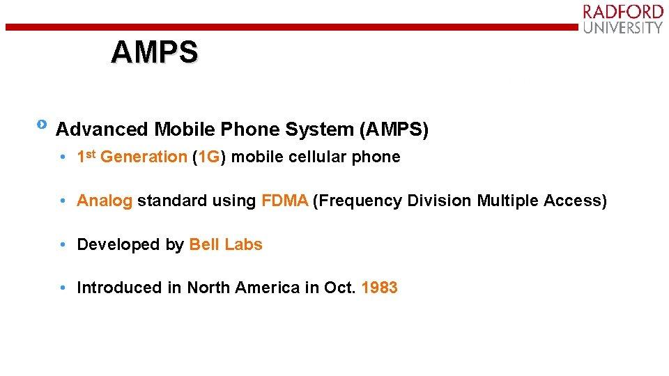 AMPS Advanced Mobile Phone System (AMPS) • 1 st Generation (1 G) mobile cellular
