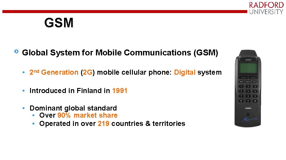 GSM Global System for Mobile Communications (GSM) • 2 nd Generation (2 G) mobile