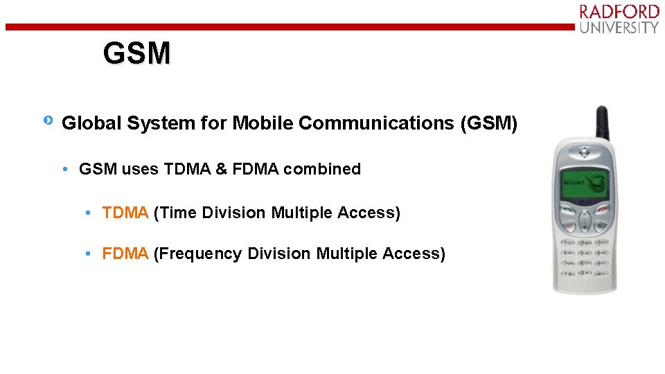 GSM Global System for Mobile Communications (GSM) • GSM uses TDMA & FDMA combined