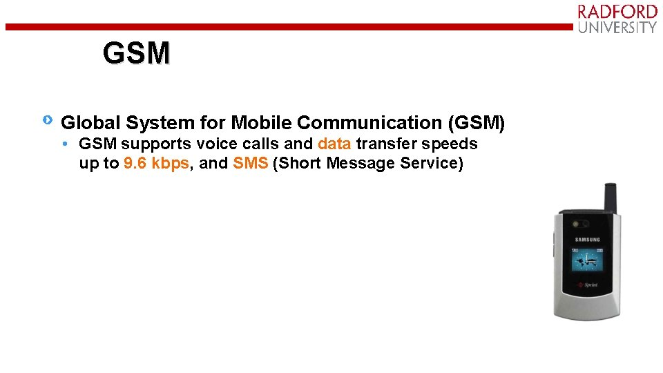GSM Global System for Mobile Communication (GSM) • GSM supports voice calls and data