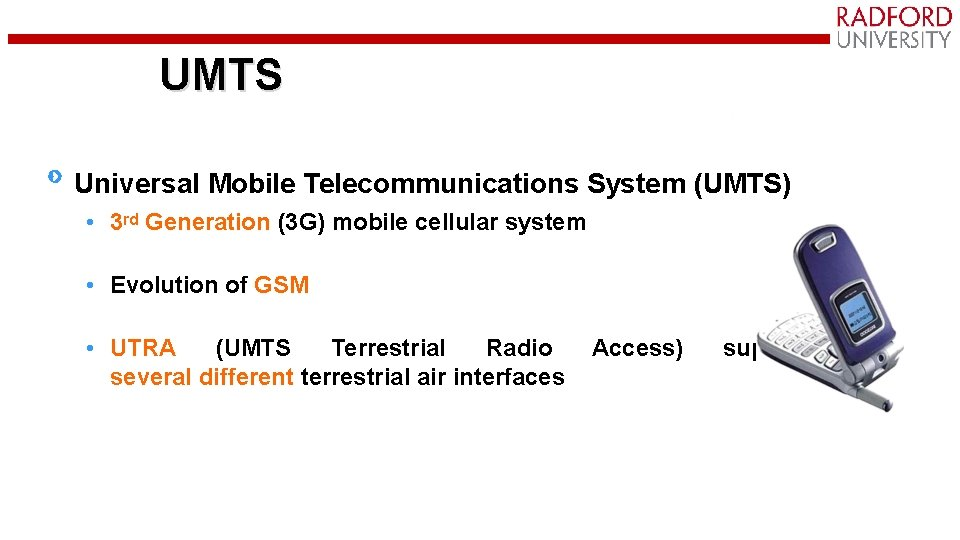 UMTS Universal Mobile Telecommunications System (UMTS) • 3 rd Generation (3 G) mobile cellular