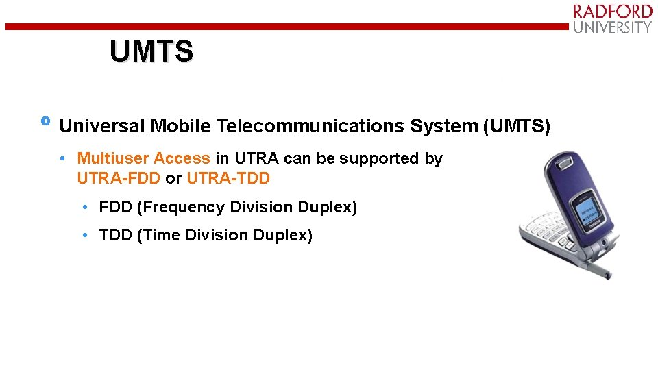 UMTS Universal Mobile Telecommunications System (UMTS) • Multiuser Access in UTRA can be supported