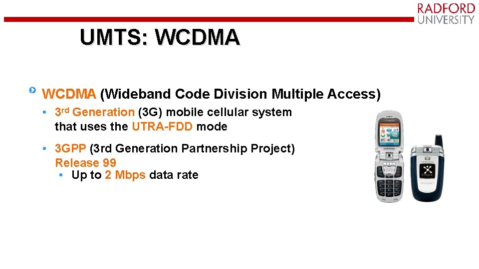 UMTS: WCDMA (Wideband Code Division Multiple Access) • 3 rd Generation (3 G) mobile