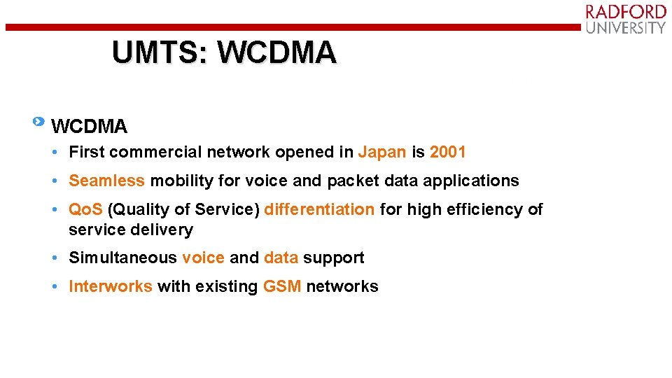 UMTS: WCDMA • First commercial network opened in Japan is 2001 • Seamless mobility